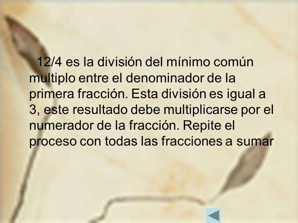 12/4 es la división del mínimo común multiplo entre el denominador de la primera fracción.
