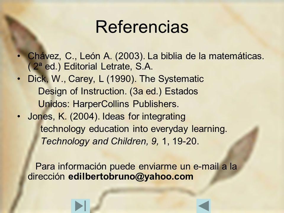 Referencias Chávez, C., León A. (2003). La biblia de la matemáticas. ( 2ª ed.) Editorial Letrate, S.A.
