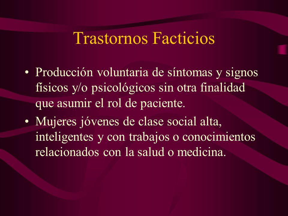Trastornos Facticios Producción voluntaria de síntomas y signos físicos y/o psicológicos sin otra finalidad que asumir el rol de paciente.