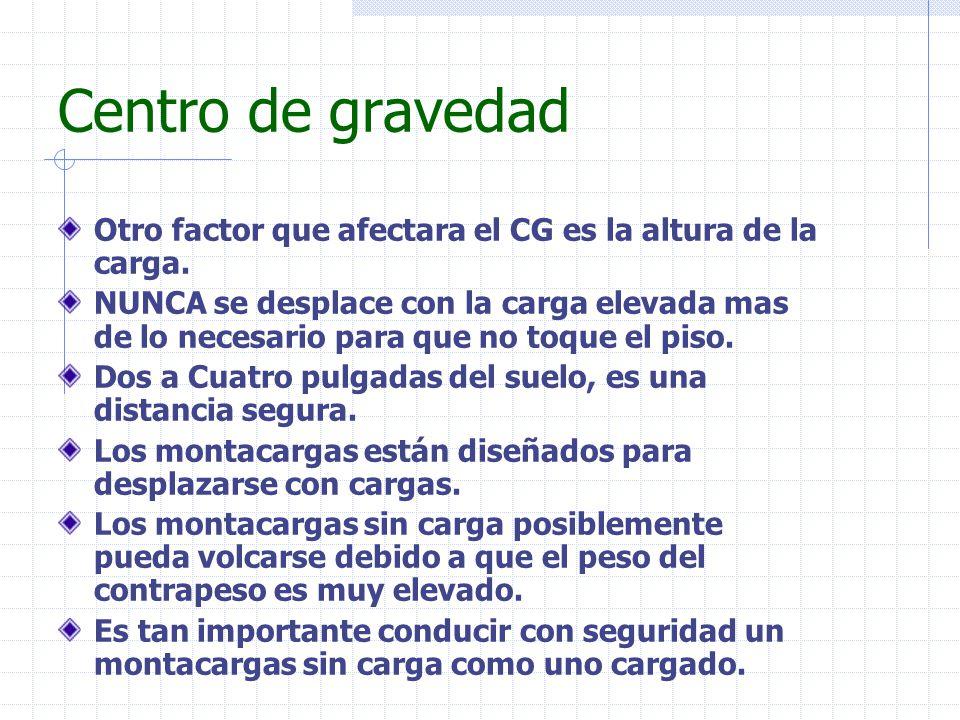 Centro de gravedad Otro factor que afectara el CG es la altura de la carga.