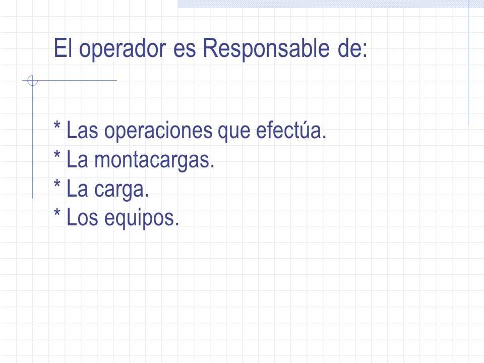 El operador es Responsable de: