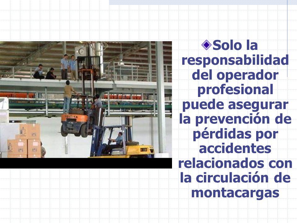 Solo la responsabilidad del operador profesional puede asegurar la prevención de pérdidas por accidentes relacionados con la circulación de montacargas