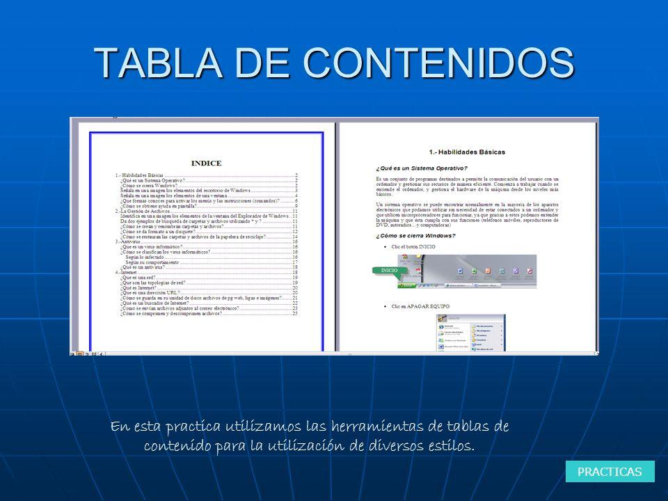 TABLA DE CONTENIDOS En esta practica utilizamos las herramientas de tablas de contenido para la utilización de diversos estilos.