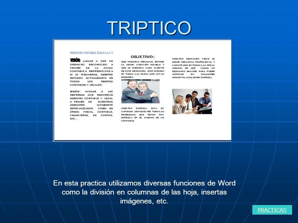 TRIPTICO En esta practica utilizamos diversas funciones de Word como la división en columnas de las hoja, insertas imágenes, etc.