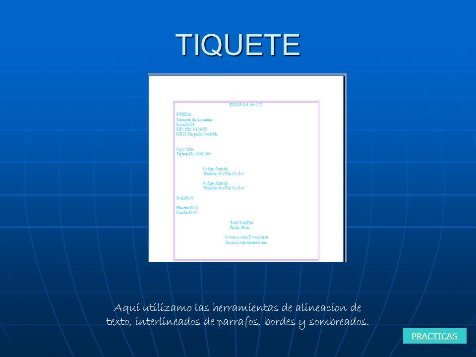 TIQUETE Aquí utilizamo las herramientas de alineacion de texto, interlineados de parrafos, bordes y sombreados.