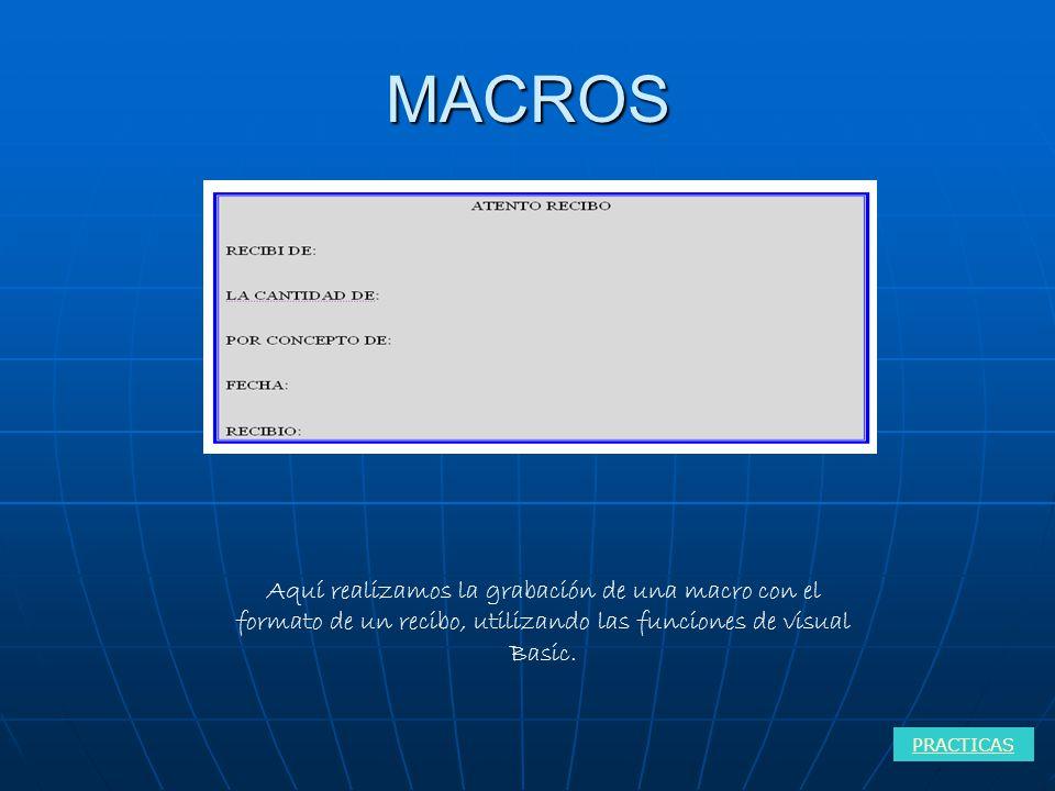 MACROS Aquí realizamos la grabación de una macro con el formato de un recibo, utilizando las funciones de visual Basic.