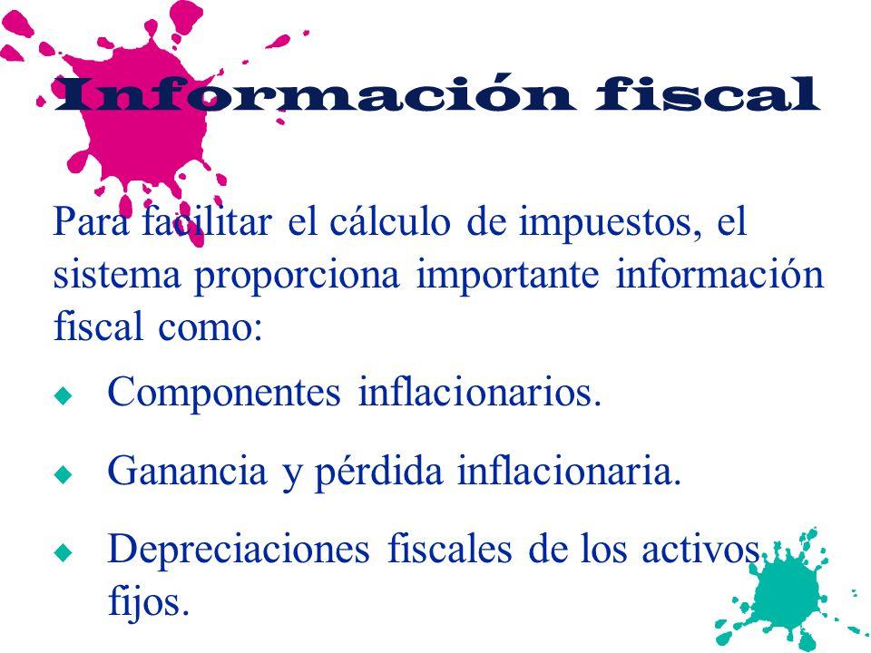 Información fiscal Para facilitar el cálculo de impuestos, el sistema proporciona importante información fiscal como: