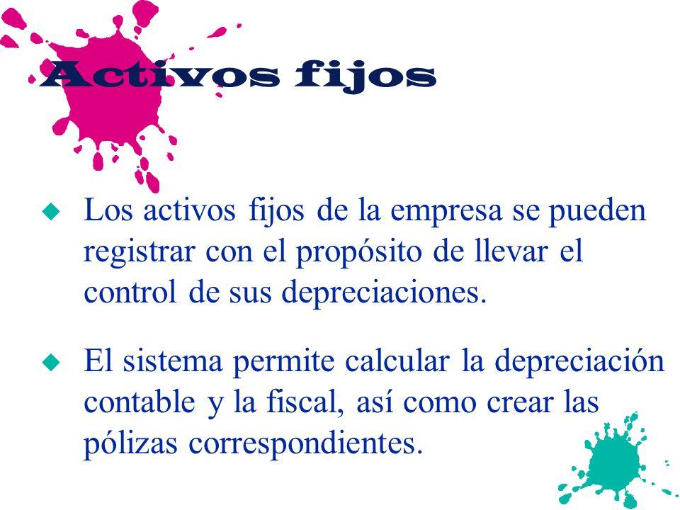 Activos fijos Los activos fijos de la empresa se pueden registrar con el propósito de llevar el control de sus depreciaciones.