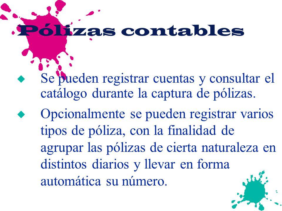 Pólizas contables Se pueden registrar cuentas y consultar el catálogo durante la captura de pólizas.