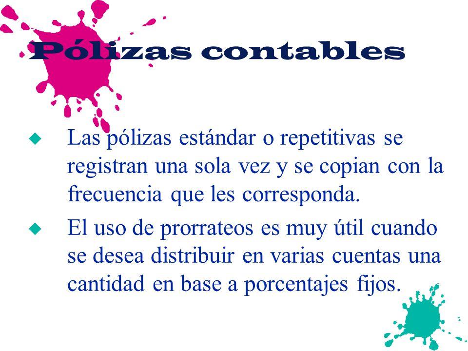 Pólizas contables Las pólizas estándar o repetitivas se registran una sola vez y se copian con la frecuencia que les corresponda.