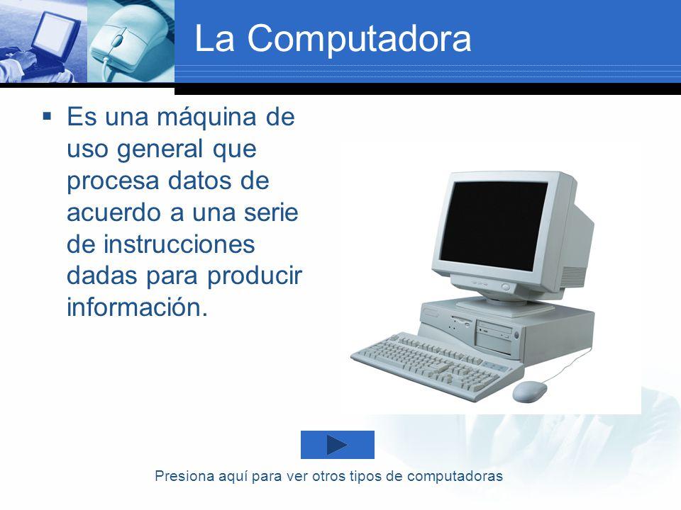 La Computadora Es una máquina de uso general que procesa datos de acuerdo a una serie de instrucciones dadas para producir información.