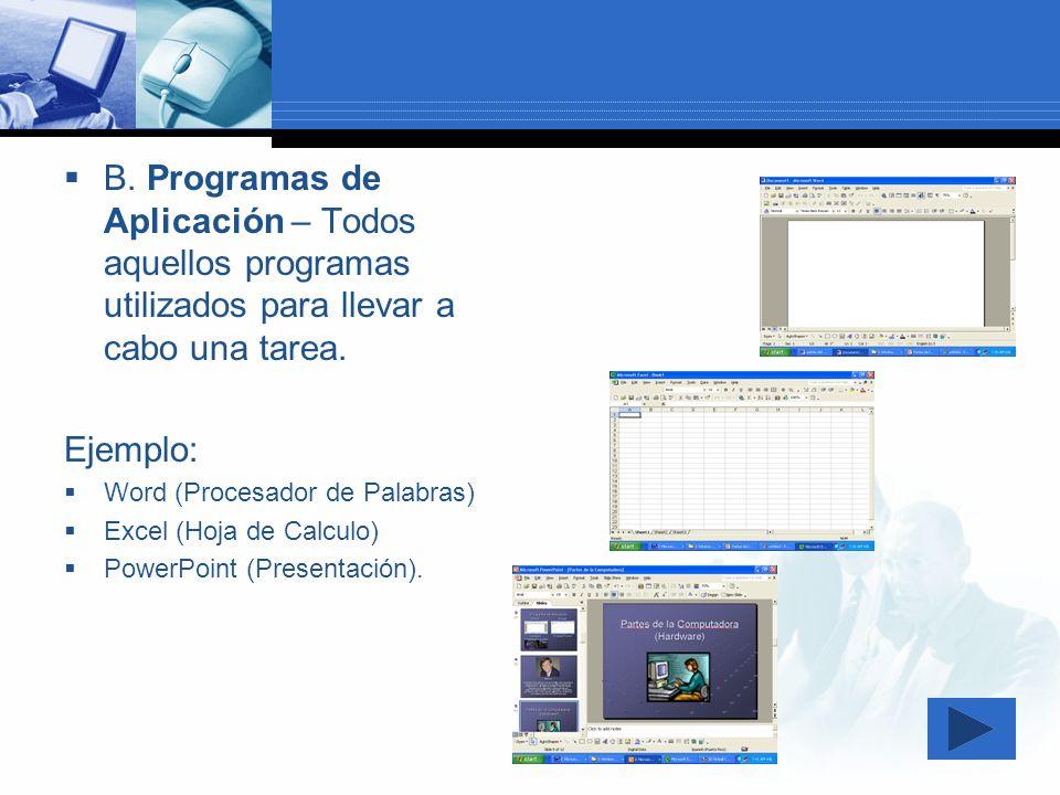 B. Programas de Aplicación – Todos aquellos programas utilizados para llevar a cabo una tarea.