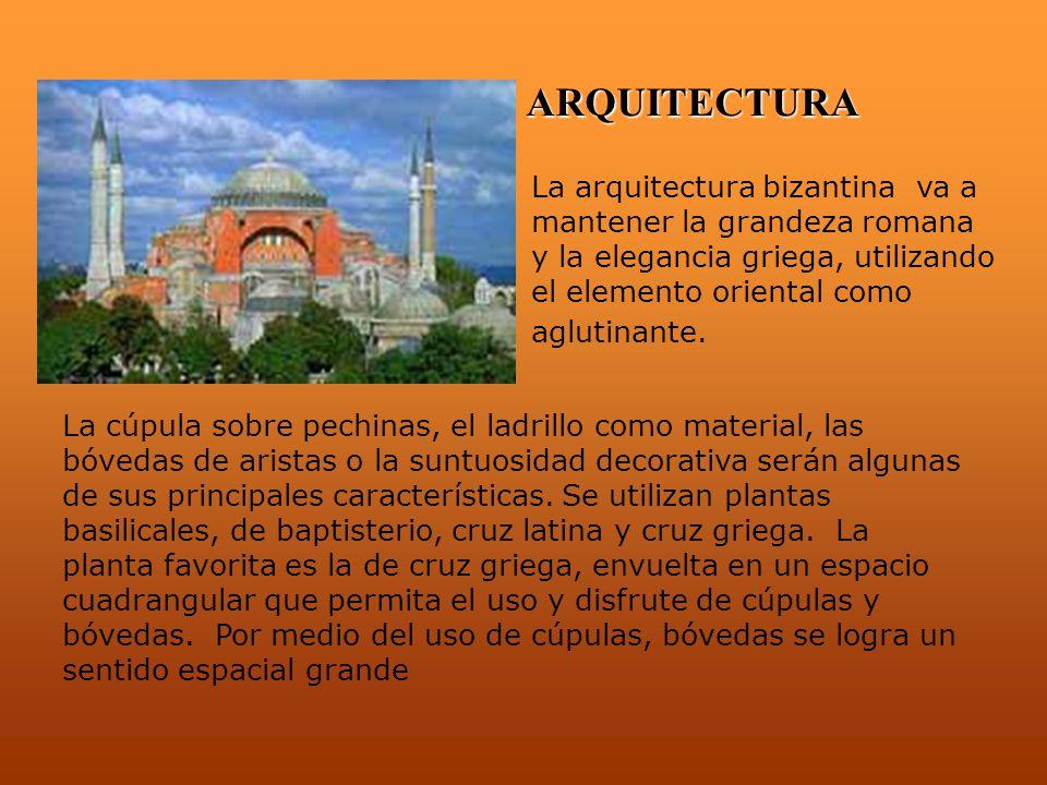 ARQUITECTURA La arquitectura bizantina va a mantener la grandeza romana y la elegancia griega, utilizando el elemento oriental como aglutinante.