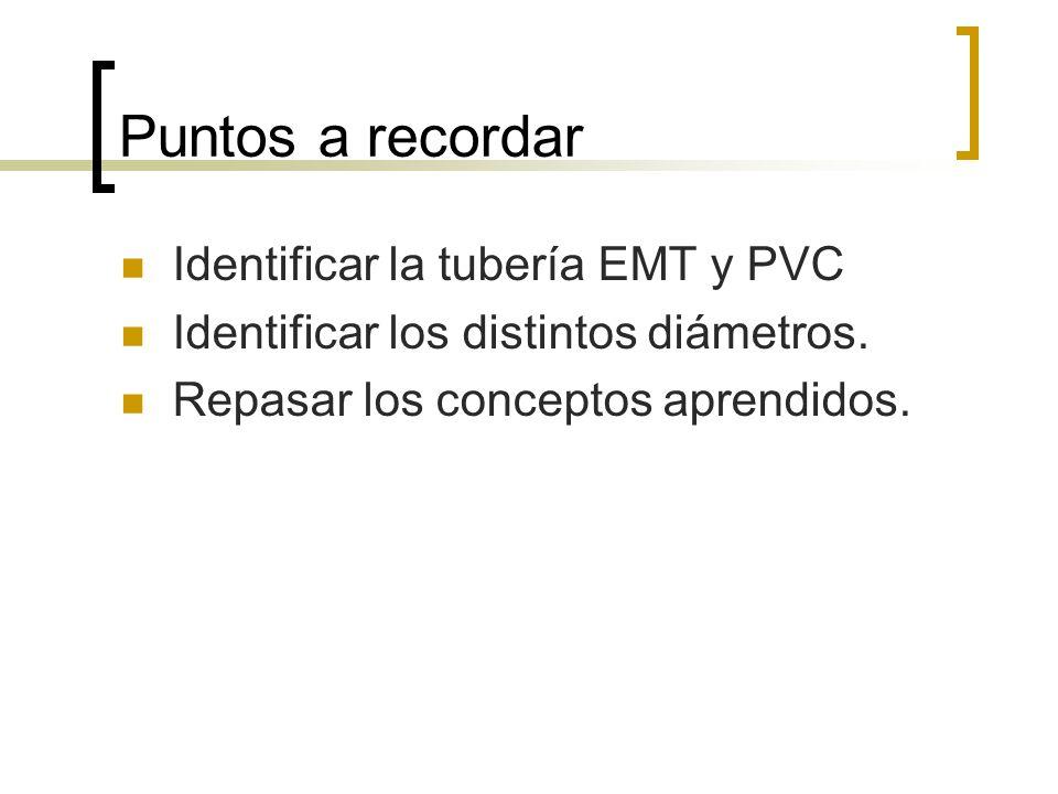 Puntos a recordar Identificar la tubería EMT y PVC