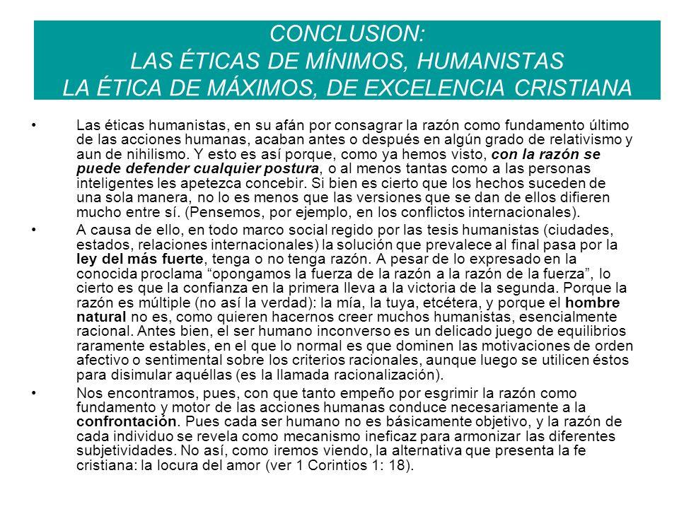 CONCLUSION: LAS ÉTICAS DE MÍNIMOS, HUMANISTAS LA ÉTICA DE MÁXIMOS, DE EXCELENCIA CRISTIANA