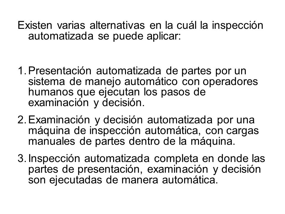 Existen varias alternativas en la cuál la inspección automatizada se puede aplicar: