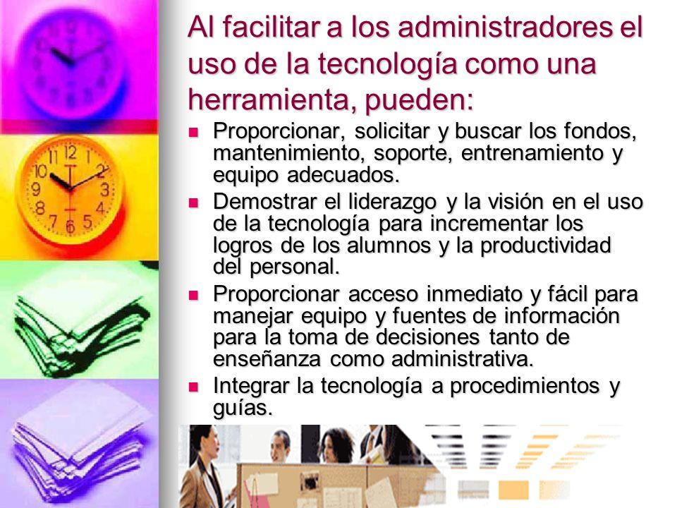 Al facilitar a los administradores el uso de la tecnología como una herramienta, pueden: