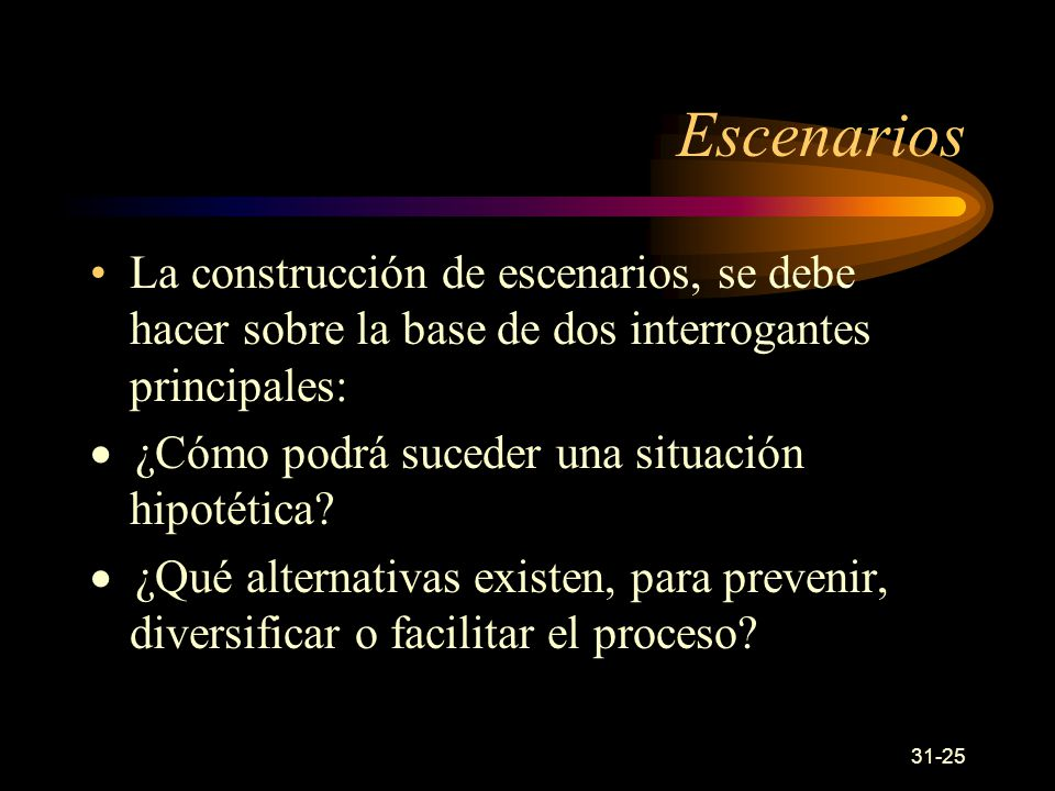 Escenarios La construcción de escenarios, se debe hacer sobre la base de dos interrogantes principales: