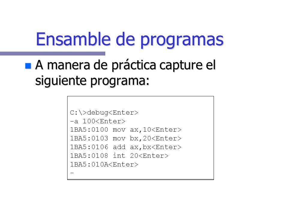 Ensamble de programas A manera de práctica capture el siguiente programa: C:\>debug<Enter> -a 100<Enter>