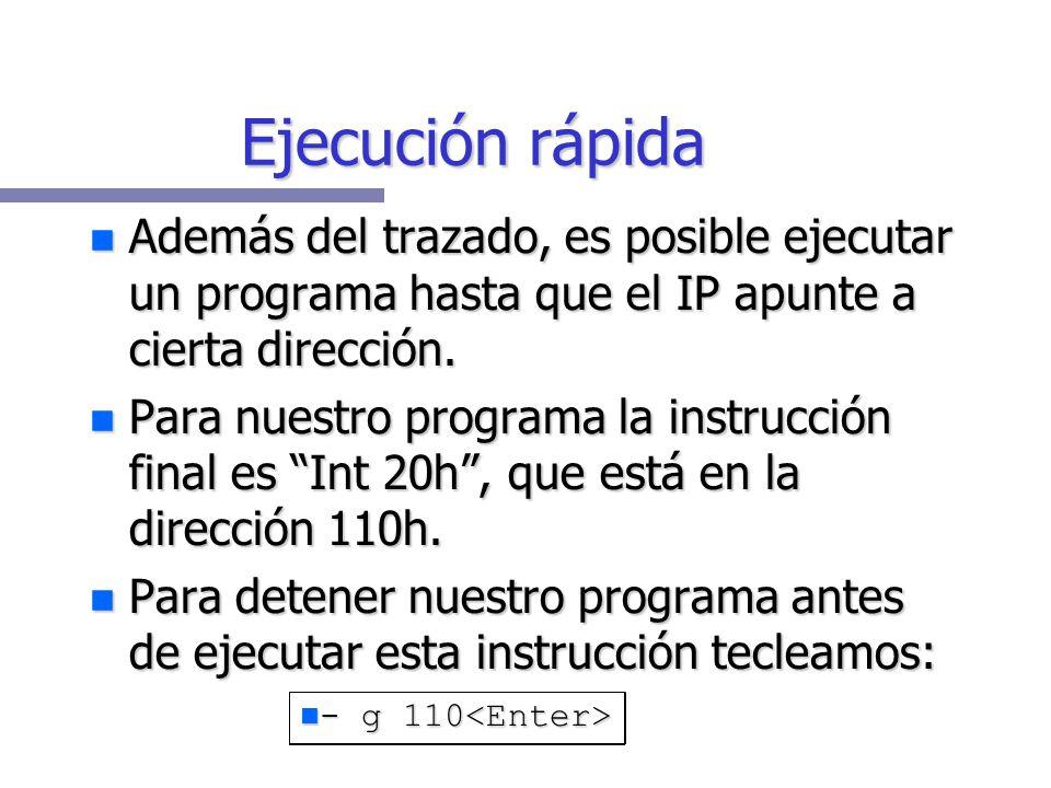 Ejecución rápida Además del trazado, es posible ejecutar un programa hasta que el IP apunte a cierta dirección.