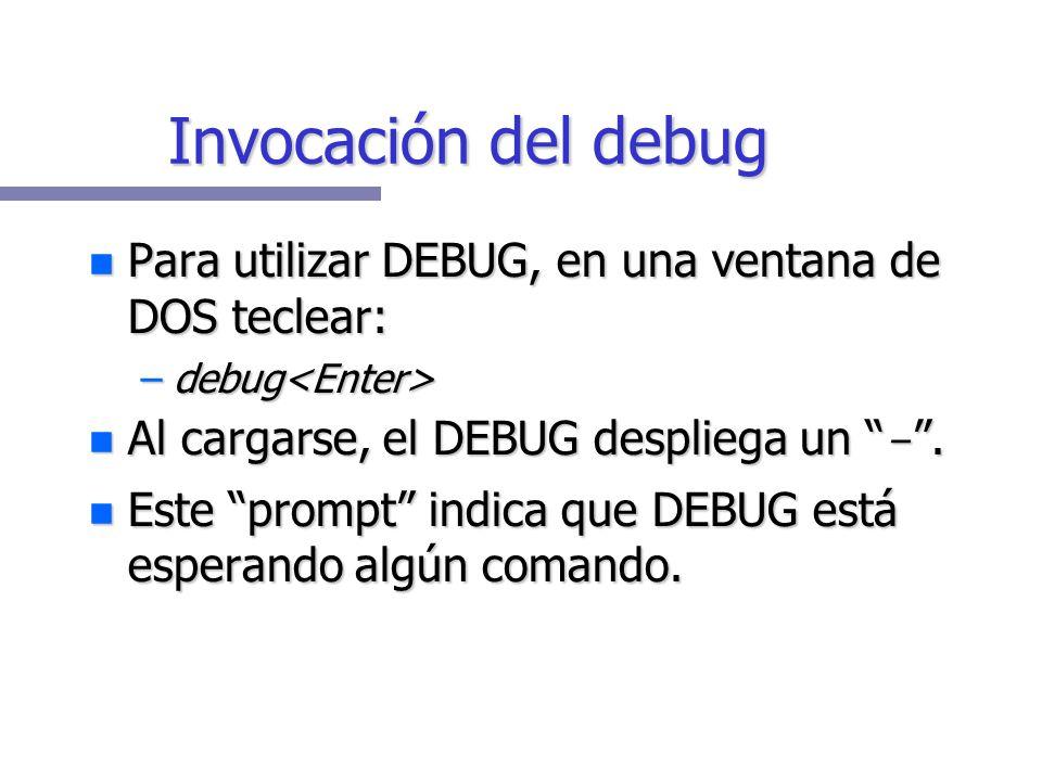 Invocación del debug Para utilizar DEBUG, en una ventana de DOS teclear: debug<Enter> Al cargarse, el DEBUG despliega un - .