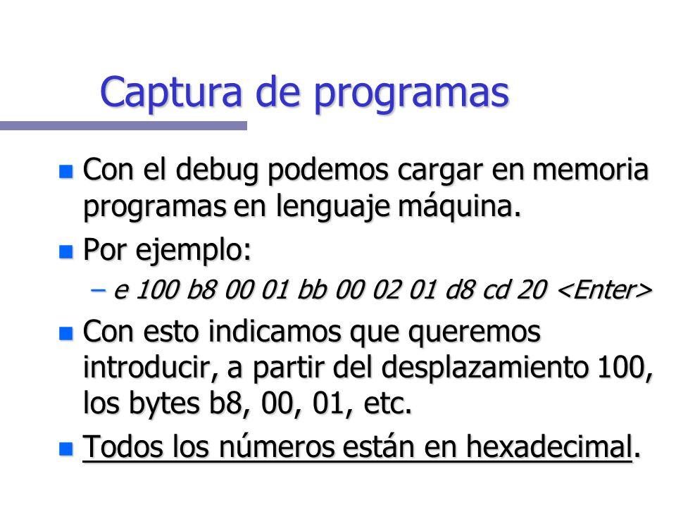 Captura de programas Con el debug podemos cargar en memoria programas en lenguaje máquina. Por ejemplo: