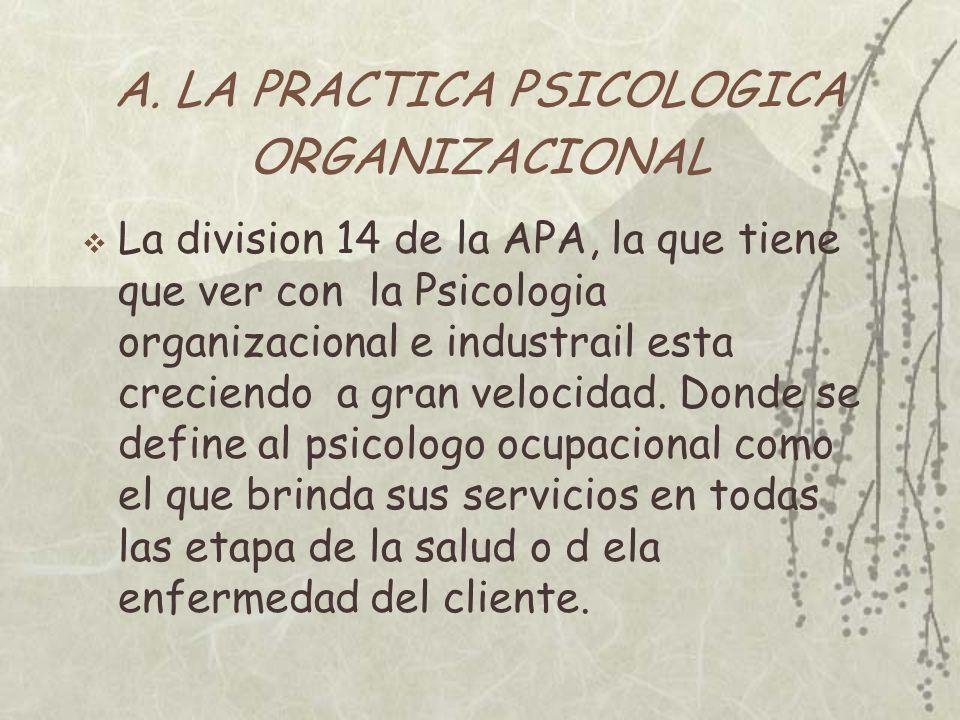 A. LA PRACTICA PSICOLOGICA ORGANIZACIONAL