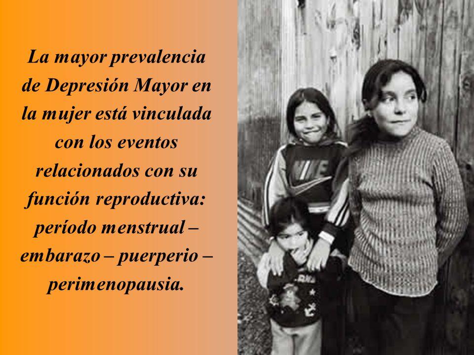 La mayor prevalencia de Depresión Mayor en la mujer está vinculada con los eventos relacionados con su función reproductiva: período menstrual – embarazo – puerperio – perimenopausia.