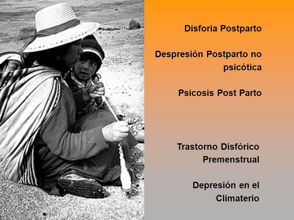 Disforia Postparto Despresión Postparto no psicótica. Psicosis Post Parto. Trastorno Disfórico Premenstrual.
