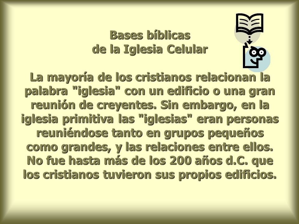 Bases bíblicas de la Iglesia Celular La mayoría de los cristianos relacionan la palabra iglesia con un edificio o una gran reunión de creyentes.