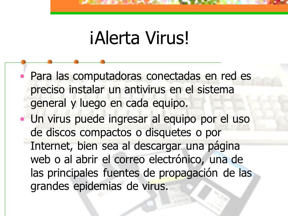 ¡Alerta Virus!Para las computadoras conectadas en red es preciso instalar un antivirus en el sistema general y luego en cada equipo.