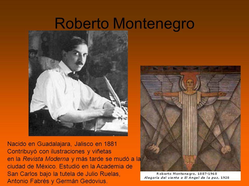 Roberto Montenegro Nacido en Guadalajara, Jalisco en 1881 Contribuyó con ilustraciones y viñetas.
