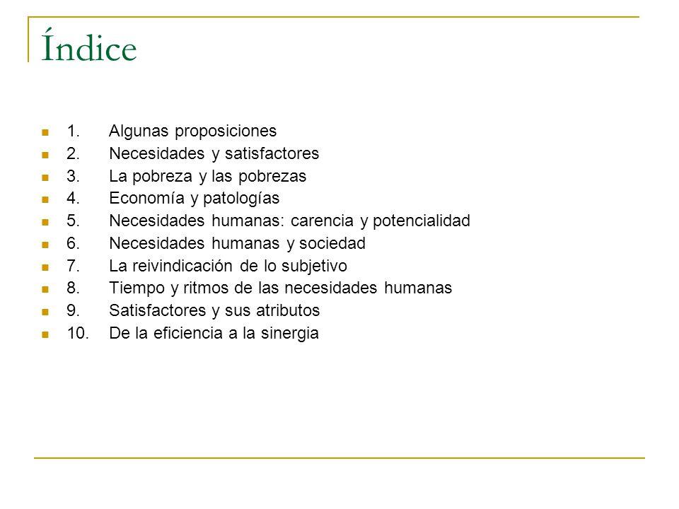 Índice 1. Algunas proposiciones 2. Necesidades y satisfactores