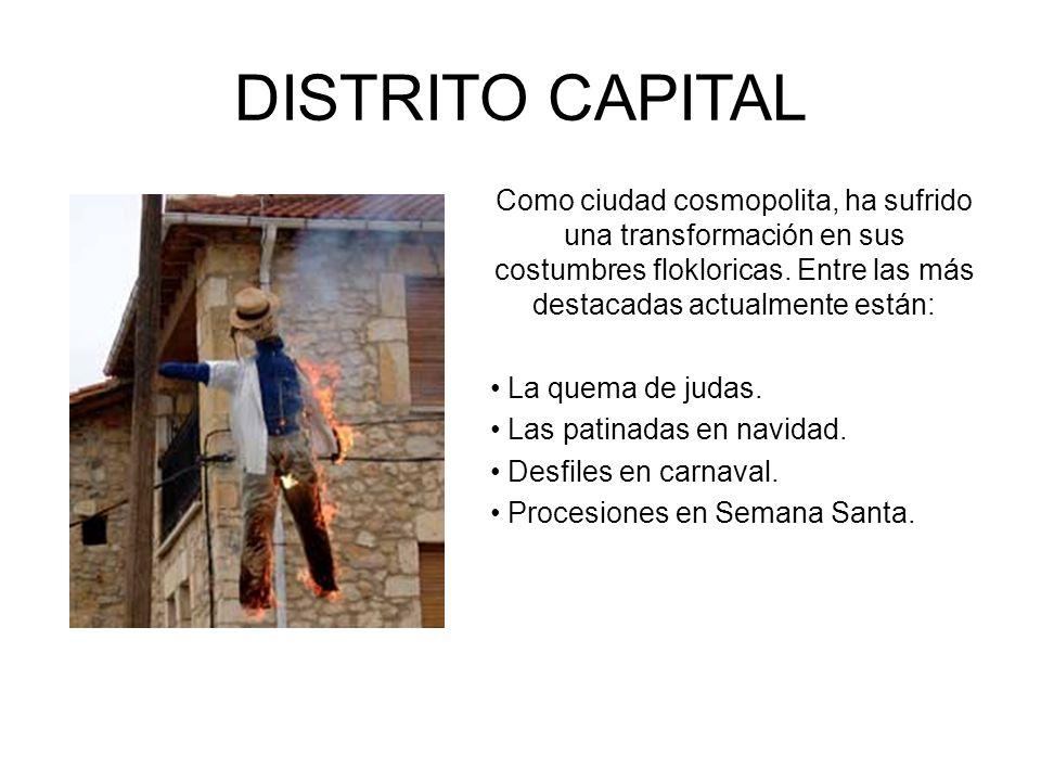 DISTRITO CAPITAL Como ciudad cosmopolita, ha sufrido una transformación en sus costumbres flokloricas. Entre las más destacadas actualmente están: