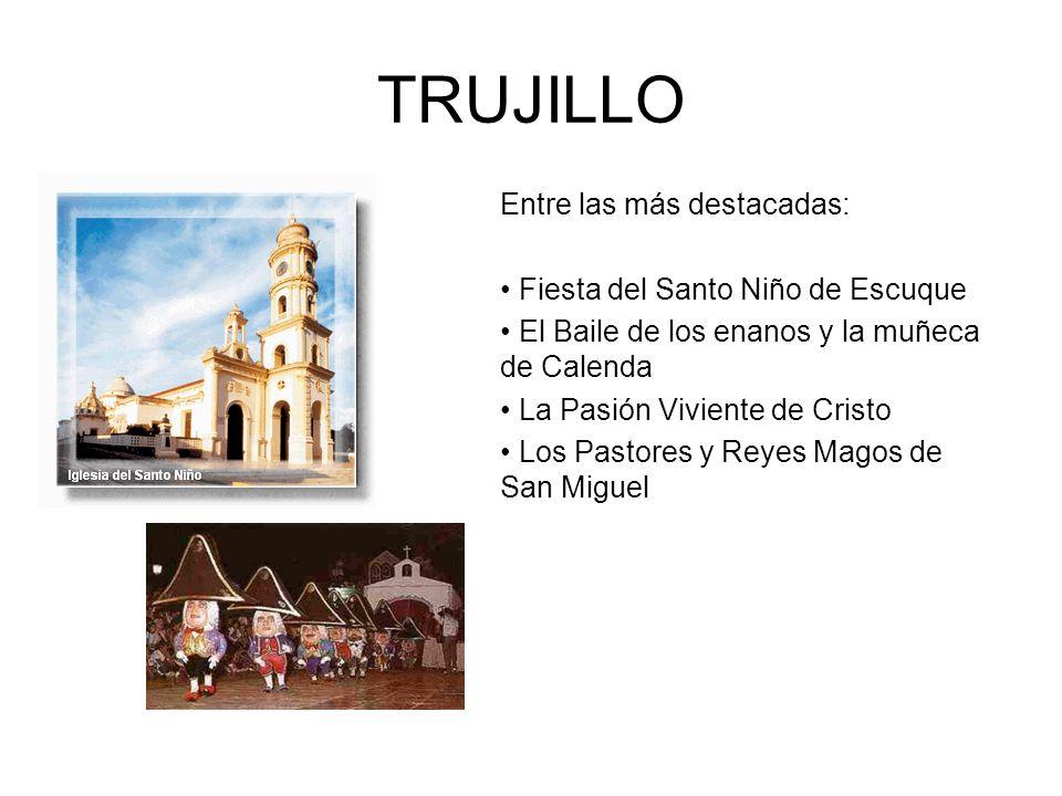 TRUJILLO Entre las más destacadas: • Fiesta del Santo Niño de Escuque