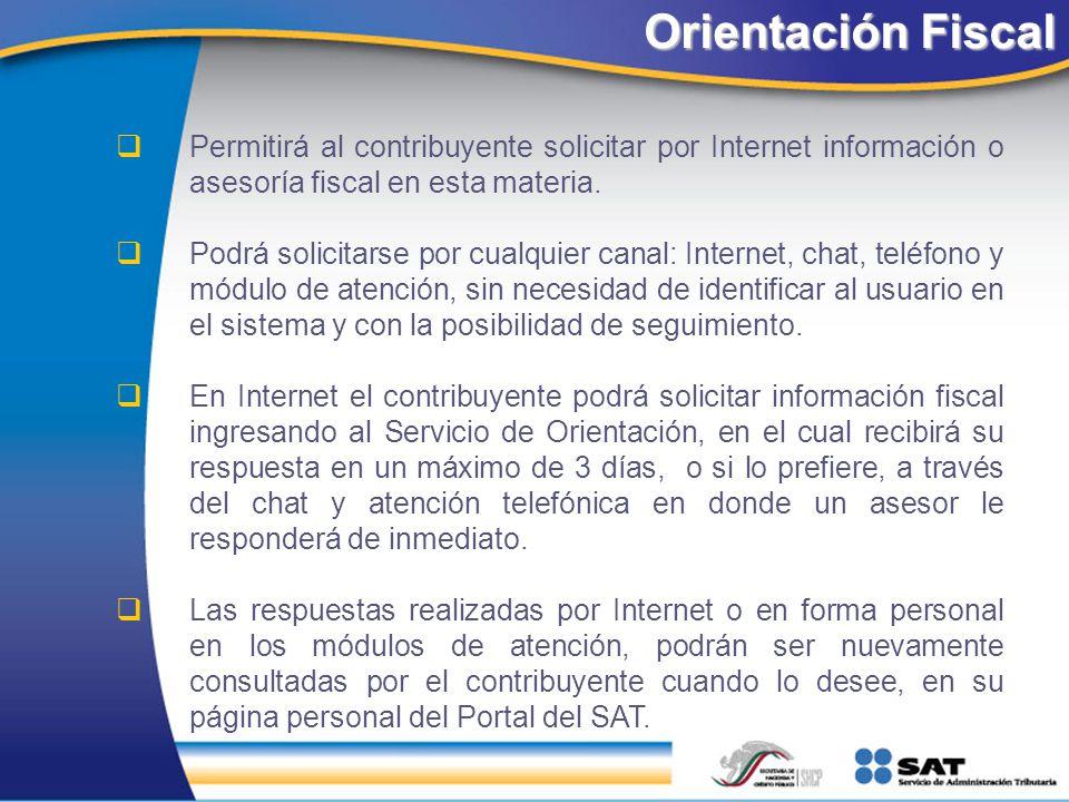 Orientación Fiscal Permitirá al contribuyente solicitar por Internet información o asesoría fiscal en esta materia.