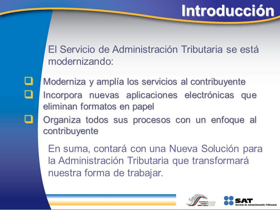 Introducción El Servicio de Administración Tributaria se está modernizando: Moderniza y amplía los servicios al contribuyente.