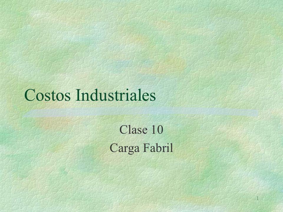 Costos Industriales Clase 10 Carga Fabril