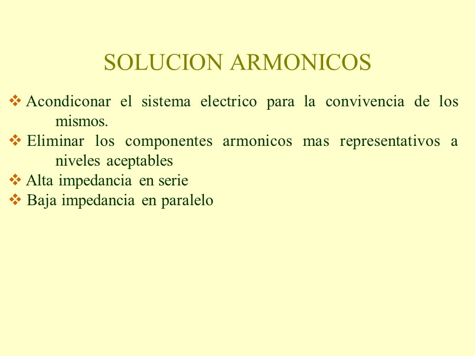 SOLUCION ARMONICOS Acondiconar el sistema electrico para la convivencia de los mismos.