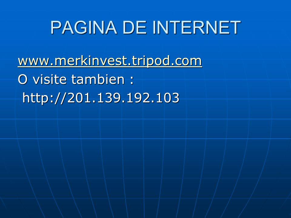 PAGINA DE INTERNET www.merkinvest.tripod.com O visite tambien :