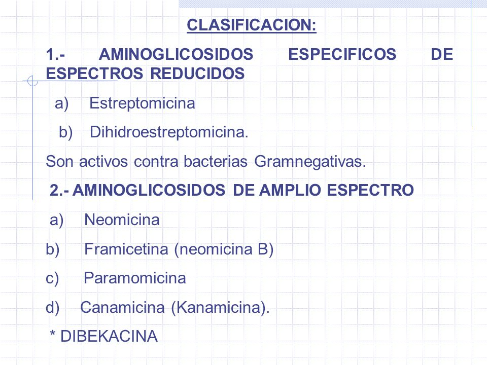 CLASIFICACION: 1.- AMINOGLICOSIDOS ESPECIFICOS DE ESPECTROS REDUCIDOS. a) Estreptomicina. b) Dihidroestreptomicina.