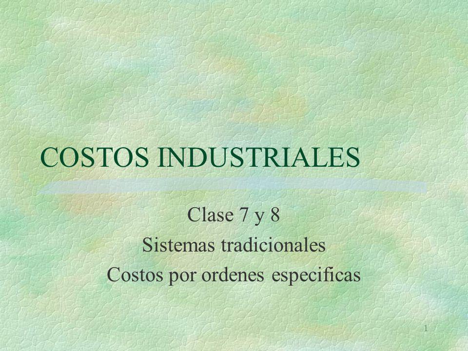 Clase 7 y 8 Sistemas tradicionales Costos por ordenes especificas