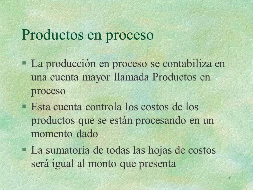 Productos en proceso La producción en proceso se contabiliza en una cuenta mayor llamada Productos en proceso.