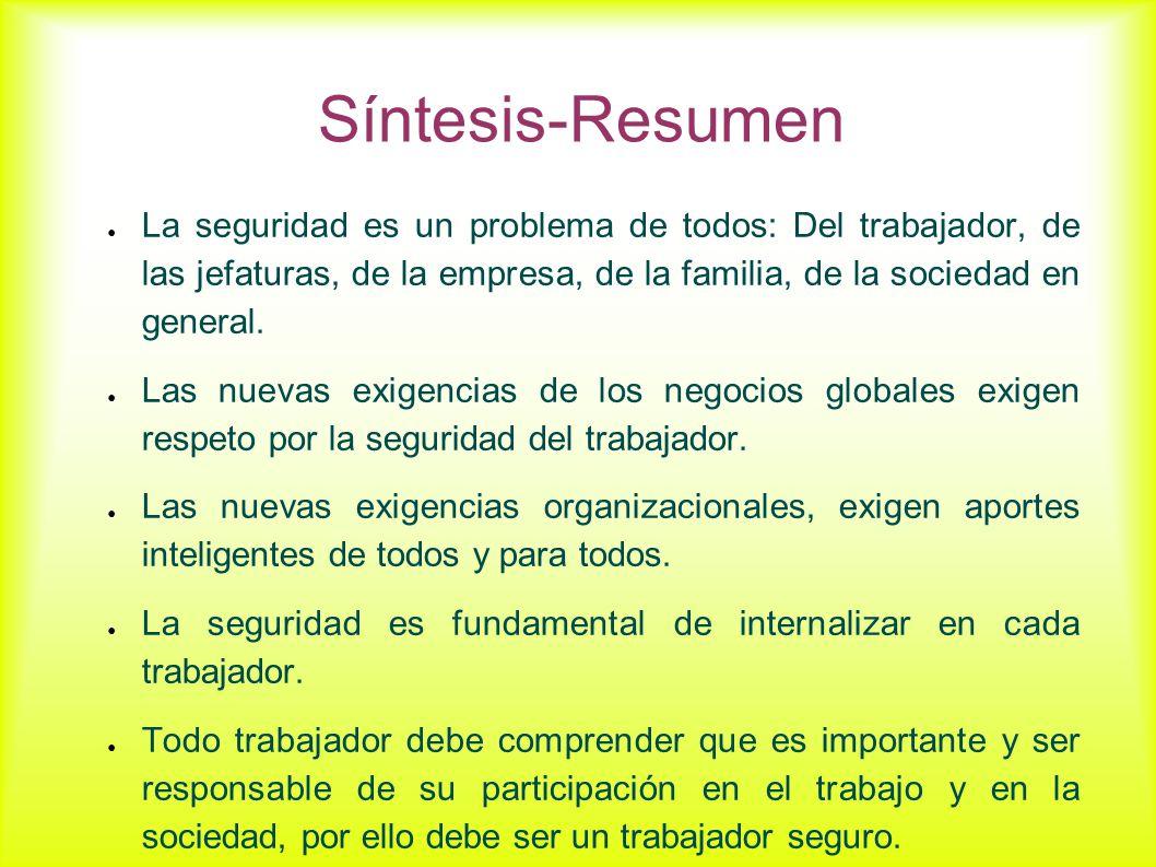Síntesis-Resumen La seguridad es un problema de todos: Del trabajador, de las jefaturas, de la empresa, de la familia, de la sociedad en general.