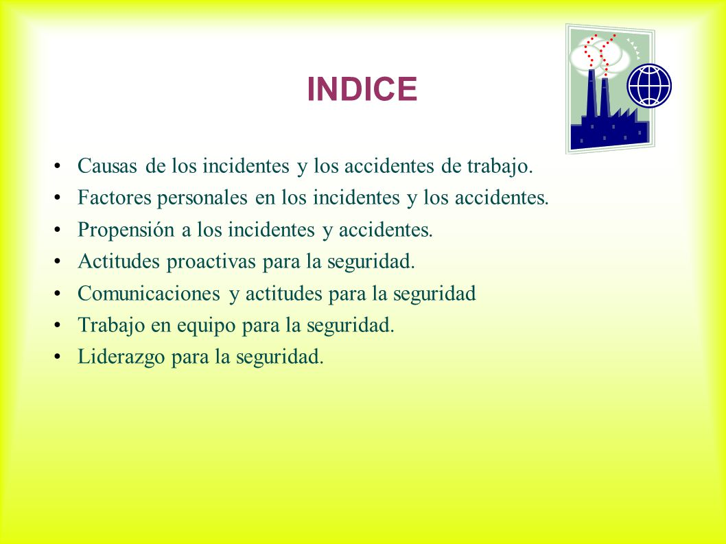 INDICE Causas de los incidentes y los accidentes de trabajo.