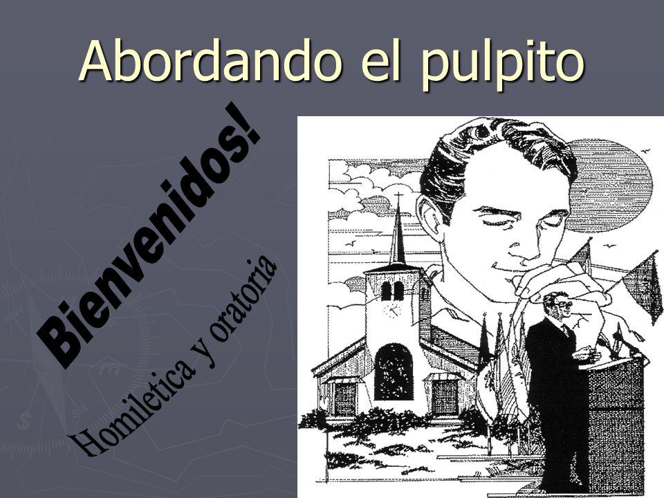 Abordando el pulpito Bienvenidos! Homiletica y oratoria
