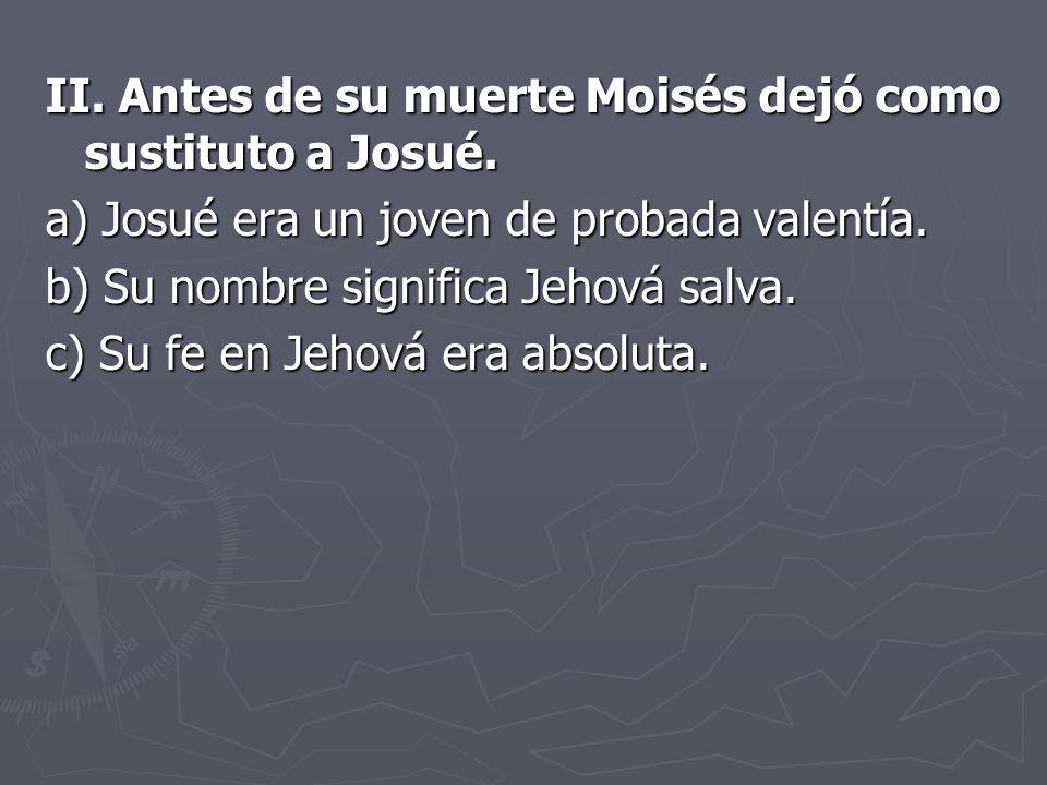 II. Antes de su muerte Moisés dejó como sustituto a Josué.