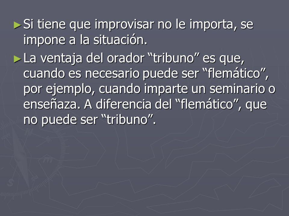 Si tiene que improvisar no le importa, se impone a la situación.