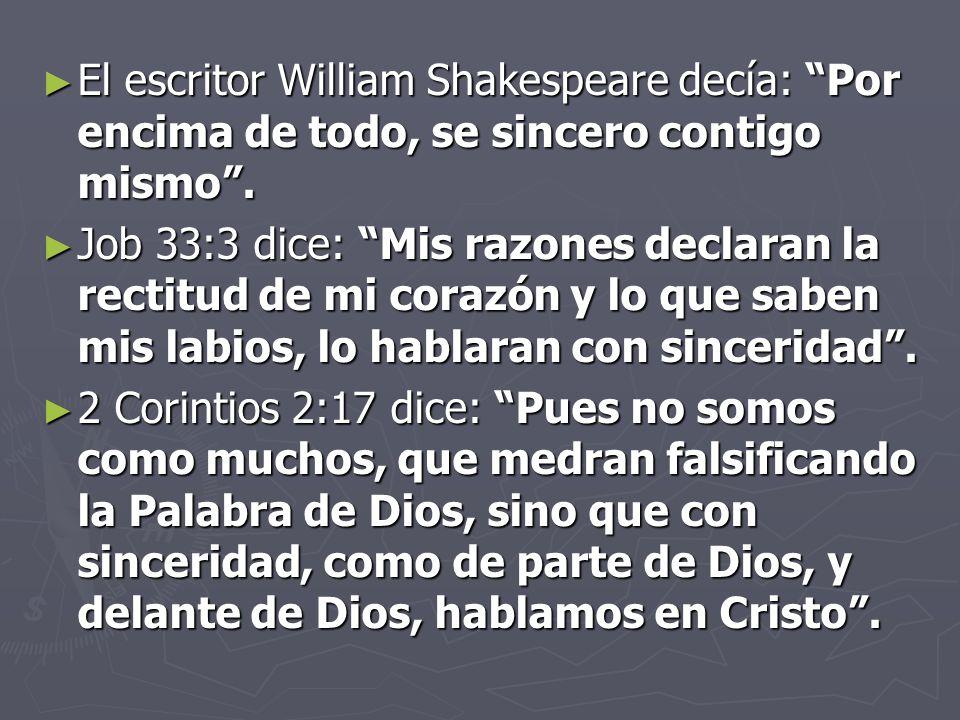 El escritor William Shakespeare decía: Por encima de todo, se sincero contigo mismo .