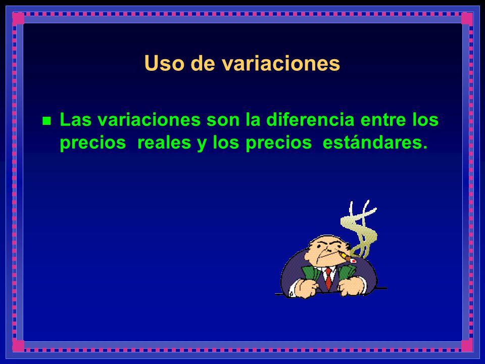Uso de variaciones Las variaciones son la diferencia entre los precios reales y los precios estándares.